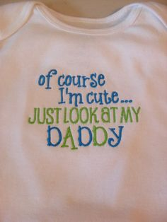 Funny Baby Onesie Boy or Girl 0-3 months to 24 months Embroidered Onesie Of Course I'm Cute Just Look At My Daddy Baby Shower Gift. $12.00, via Etsy.