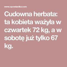 Cudowna herbata: ta kobieta ważyła w czwartek 72 kg, a w sobotę już tylko 67 kg.