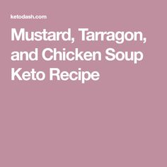 Mustard, Tarragon, and Chicken Soup Keto Recipe