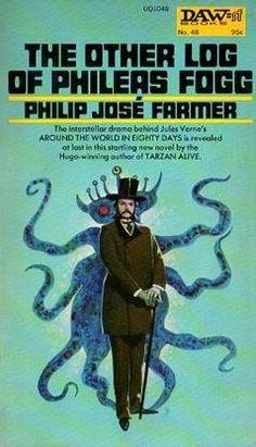 The Other Log of Phileas Fogg - Wikipedia Fantasy Book Covers, Book Cover Art, Comic Book Covers, Fantasy Books, Pulp Fiction Book, Science Fiction Books, Philip Jose Farmer, Latin American Literature, Classic Sci Fi Books