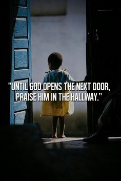 """Until God opens the next door, praise Him in the hallway."" #inspiration #dontgiveup #quotes"
