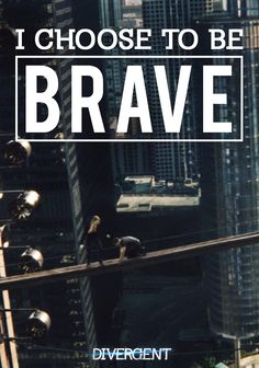I choose to be #BRAVE. #Divergent