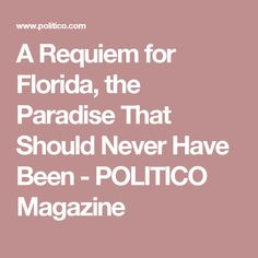 A Requiem for Florida, the Paradise That Should Never Have Been - POLITICO Magazine