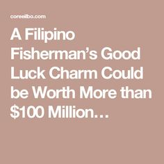A Filipino Fisherman's Good Luck Charm Could be Worth More than $100 Million…