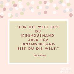 Für die Welt bist du irgendjemand, aber für irgendjemand bist du die Welt. Zitat von Erich Fried. Liebessprüche liebe Wort für die Liebsten - schönes Spruchbild zum verschicken! #quote #zitat #liebesbotschaft #grüße #herzenswaermer #spruchbilder #liebe #love #spruch #verliebte #familie #familienleben #erichfried #world #person #verliebt #sprüche #sprücheundzitate