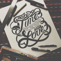"""""""Make time for the things you love."""" - Hand-lettering by Joshua Phillips"""