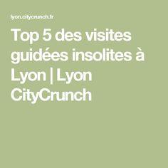 Top 5 des visites guidées insolites à Lyon | Lyon CityCrunch