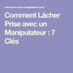 Comment Lacher Prise Avec Un Manipulateur 7 Cles Comment Lacher Prise Lacher Prise Manipulateur