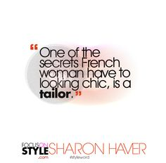 """""""One of the secrets French woman have to looking chic, is a tailor.""""  For more daily stylist tips + style inspiration, visit: https://focusonstyle.com/styleword/ #fashionquote #styleword"""