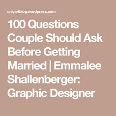 100 Questions Couple Should Ask Before Getting Married | Emmalee Shallenberger: Graphic Designer