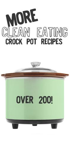 Over 200 Clean Eating, Crock Pot Recipes!