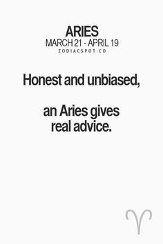Aries - Honest and unbiased, and Aries gives real advice. #Aries