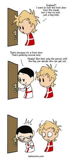 No way out - Scandinavia and the World: in Denmark the door locks on the outside so to need a key to get out...