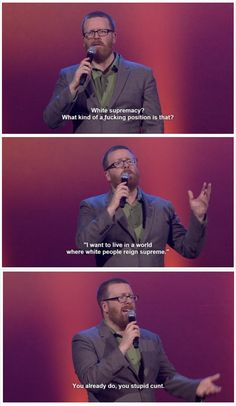 White supremacy, Frankie Boyle Frankie Boyle, British Humour, Civil Rights, Tumblr Posts, Comedians, Funny Things, Scotland, Comedy, Tv Shows