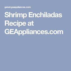 Shrimp Enchiladas Recipe at GEAppliances.com