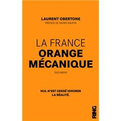 La France orange mécanique - broché - Fnac.com - Laurent Obertone - Livre
