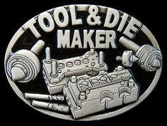 TOOL DIE MAKER MACHINERY QUALITY OCCUPATION WORKER BELT BUCKLE BELTS BUCKLES