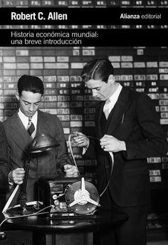 Historia económica mundial : una breve introducción / Robert C. Allen - http://fama.us.es/record=b2541815~S16*spi