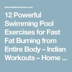 12 Powerful Swimming Pool Exercises for Fast Fat Burning from Entire Body – Indian Workouts – Home GYM, Martial Arts and Exercises