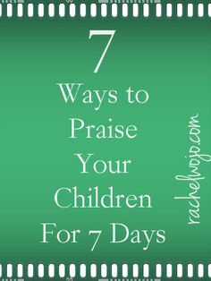7 Ways to Praise Your Children for 7 Days: INSPIRE them