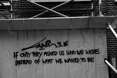 if only they asked us who we were instead of what we wanted to be....