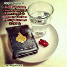 """El profeta Muhammad dijo :  """"El ayunante deja su comida, su bebida y sus deseos por Mí El ayuno es para Mí y Yo recompenso por él. Una buena acción es equivalente a otras diez como ella."""""""