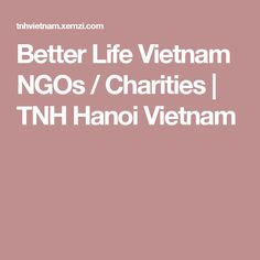 Better Life Vietnam NGOs / Charities | TNH Hanoi Vietnam