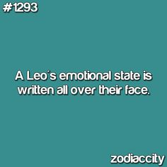 """I often do not completely embrace the """"Leo"""" traits...as I'm on the cusp of Cancer. But this statement rings true..."""