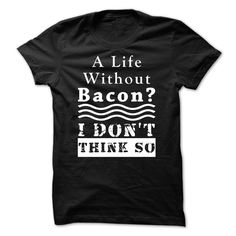 A Life without #Bacon? I DON'T THINK SO. Men's Black Bacon Tshirt with White Text