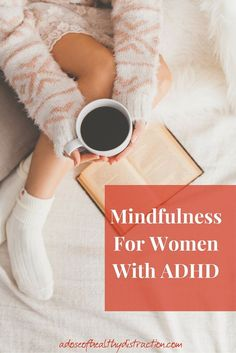Mindfulness for Women with ADHD via adoseofheatlhydistraction.com