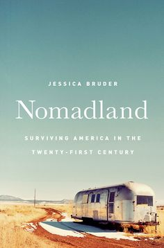 November-December 2017 // Nomadland: Surviving America in the Twenty-First Century by Jessica Bruder