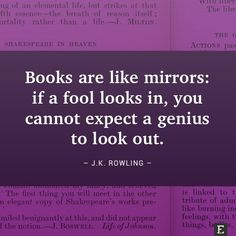 Books are like mirrors: if a fool looks in, you cannot expect a genius to look out. –J.K. Rowling #book #quote #wisdom
