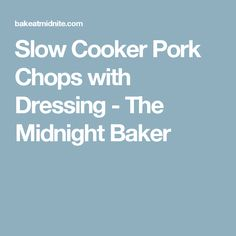 Slow Cooker Pork Chops with Dressing - The Midnight Baker