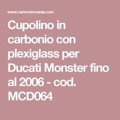 Cupolino in carbonio con plexiglass per Ducati Monster fino al 2006 - cod. MCD064