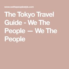The Tokyo Travel Guide - We The People — We The People