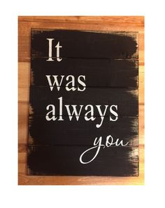 It was always YOU w x 17 tall hand-painted wood sign by OttCreatives on Etsy Pallet Crafts, Pallet Art, Pallet Signs, Wood Crafts, Painted Wood Signs, Wooden Signs, Wooden Boards, Love Signs, Diy Signs