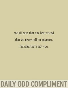 I saw this and it made me super glad that you are still my best friend :)