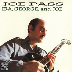 Joe Pass - Ira, George And Joe - Joe Pass Loves Gershwin