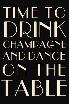 it's time to drink champagne and dance on the table - Google Search