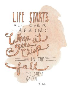 Life starts all over again when it gets crisp in the fall. - The Great Gatsby