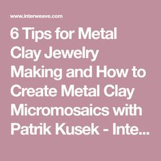 6 Tips for Metal Clay Jewelry Making and How to Create Metal Clay Micromosaics with Patrik Kusek - Interweave Metal Clay Jewelry, Clay Tutorials, Crystal Jewelry, Beaded Jewelry, Diy Jewelry, Jewelry Making, Jewelry Ideas, Jewelery, Precious Metal Clay