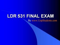 UOP Courses homework help with A graded tutorial LDR 531 Final Exam Answers Click Here to Purchase the Tutorial http://goo.gl/lJfGFe