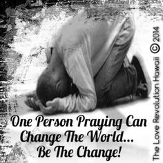 """One Person Praying Can Change The World... Be The Change!"" - The Love Revolution Hawaii"