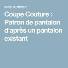 Coupe Couture : Patron de pantalon d'après un pantalon existant
