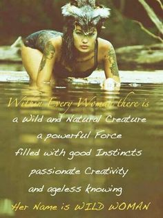 wild woman, exotic woman, tattoos, water, fur headdress, natural creature, good instincts, passionate creativity, ageless knowning