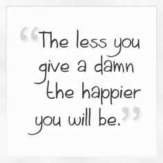 The less you give a damn..