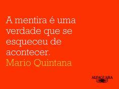 """""""A mentira é uma verdade que se esqueceu de acontecer."""" #MarioQuintana"""