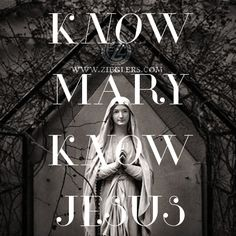 To know Mary is to know Jesus and no Mary means no Jesus!