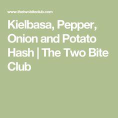 Kielbasa, Pepper, Onion and Potato Hash   The Two Bite Club