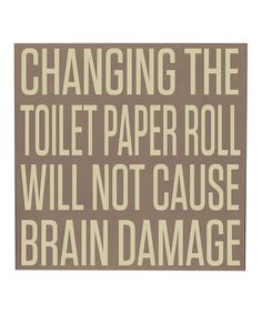 LOL my husband needs to hear this! Take a look at this Sparrow & Cream 'Changing Toilet Paper' Wall Art by Vinyl Crafts on today!